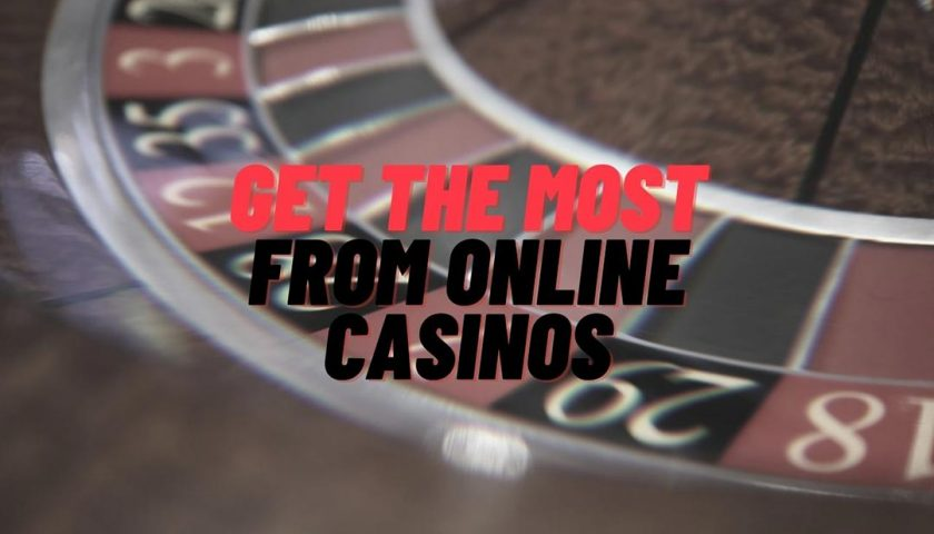 best online casonos 840x480 - Getting the Most From Online Casinos